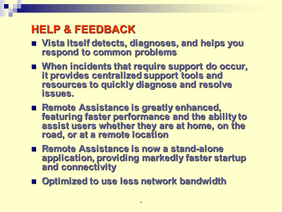 * HELP & FEEDBACK Vista itself detects, diagnoses, and helps you respond to common problems Vista itself detects, diagnoses, and helps you respond to common problems When incidents that require support do occur, it provides centralized support tools and resources to quickly diagnose and resolve issues.