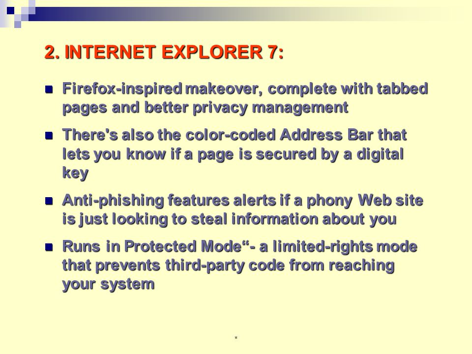 * 2. INTERNET EXPLORER 7: Firefox-inspired makeover, complete with tabbed pages and better privacy management Firefox-inspired makeover, complete with