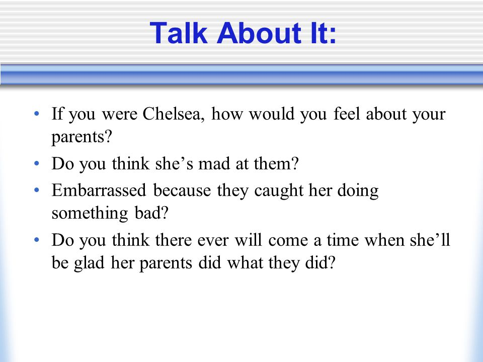 Talk About It: If you were Chelsea, how would you feel about your parents.