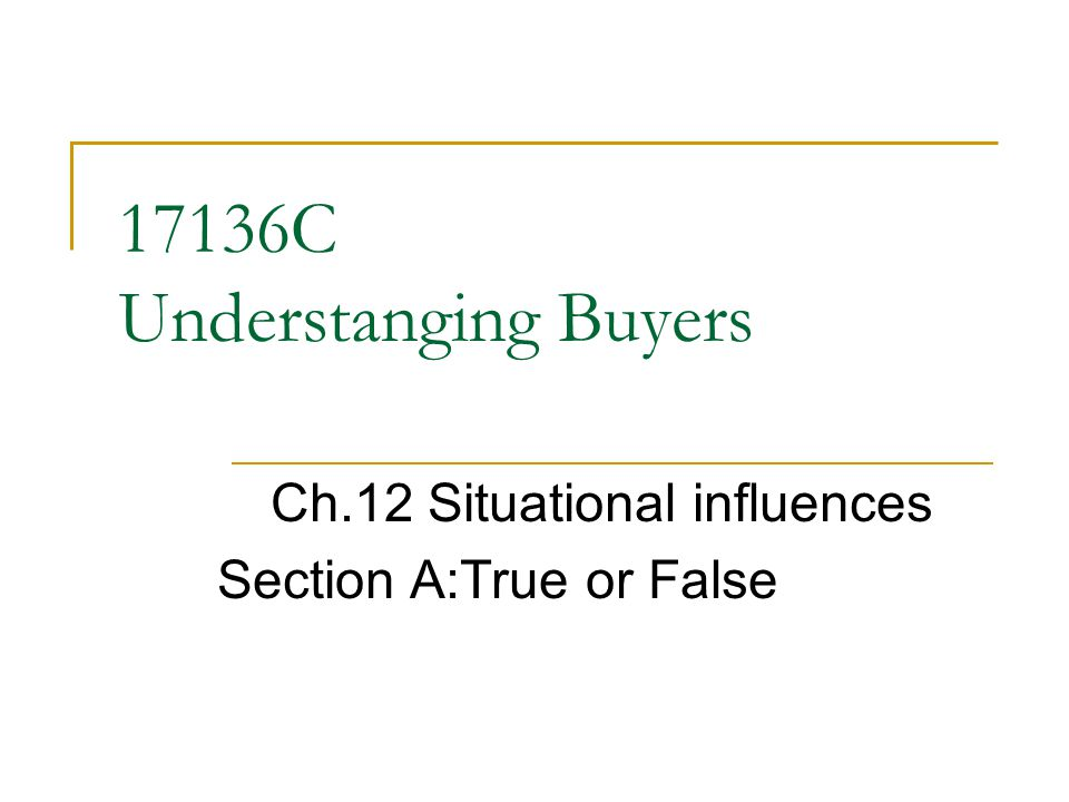 17136C Understanging Buyers Ch.12 Situational influences Section A:True or False