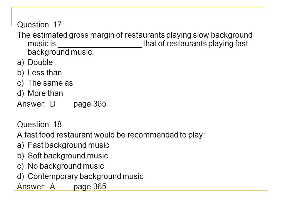 Question 17 The estimated gross margin of restaurants playing slow background music is ___________________ that of restaurants playing fast background music.