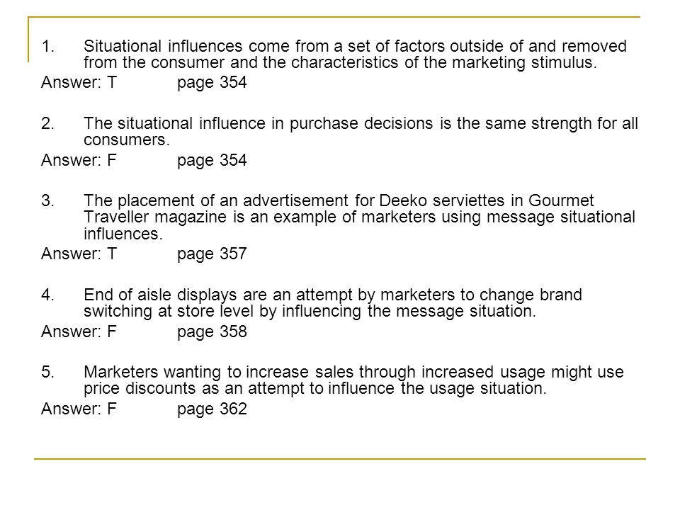 1.Situational influences come from a set of factors outside of and removed from the consumer and the characteristics of the marketing stimulus.