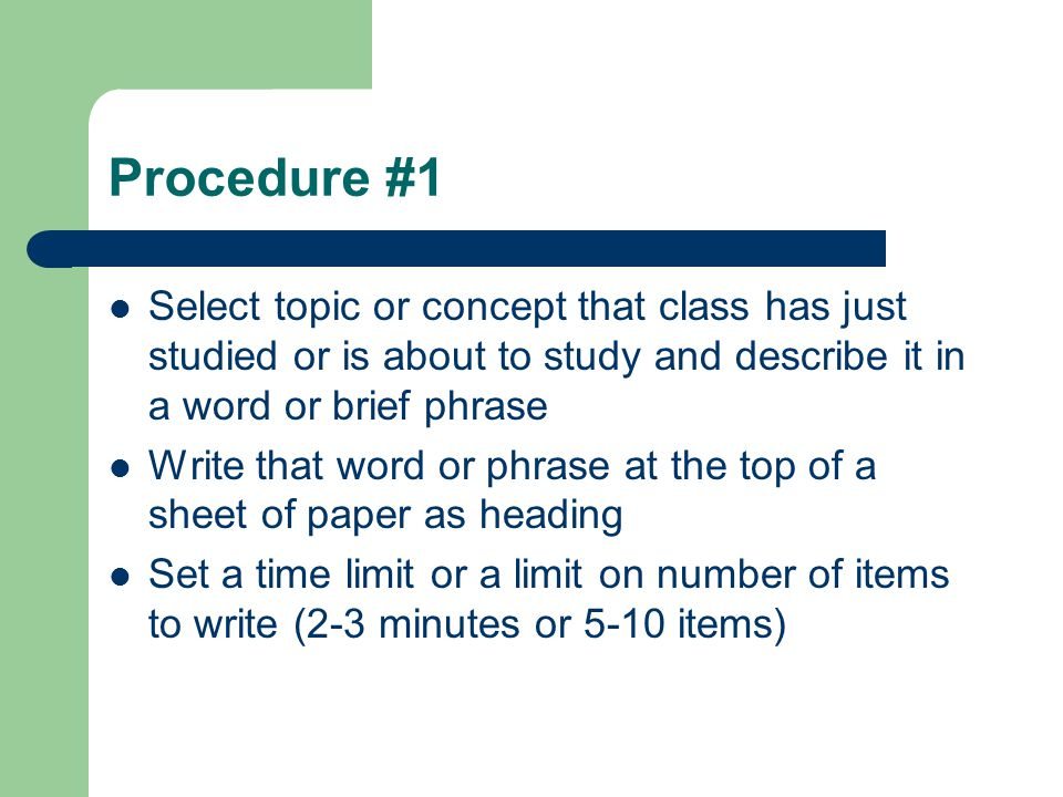 Procedure #1 Select topic or concept that class has just studied or is about to study and describe it in a word or brief phrase Write that word or phr