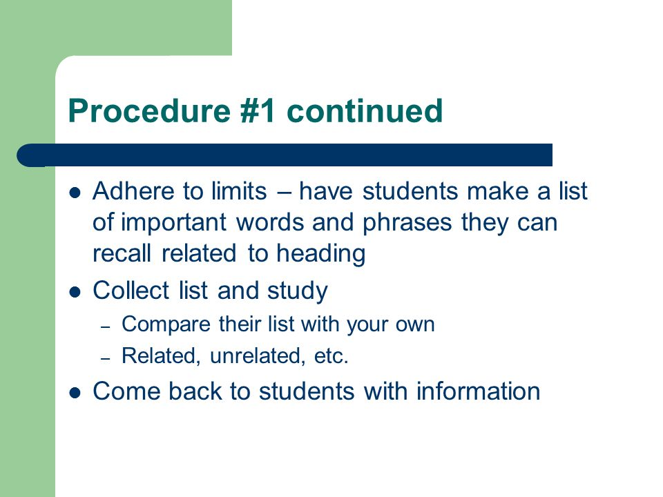 Procedure #1 continued Adhere to limits – have students make a list of important words and phrases they can recall related to heading Collect list and