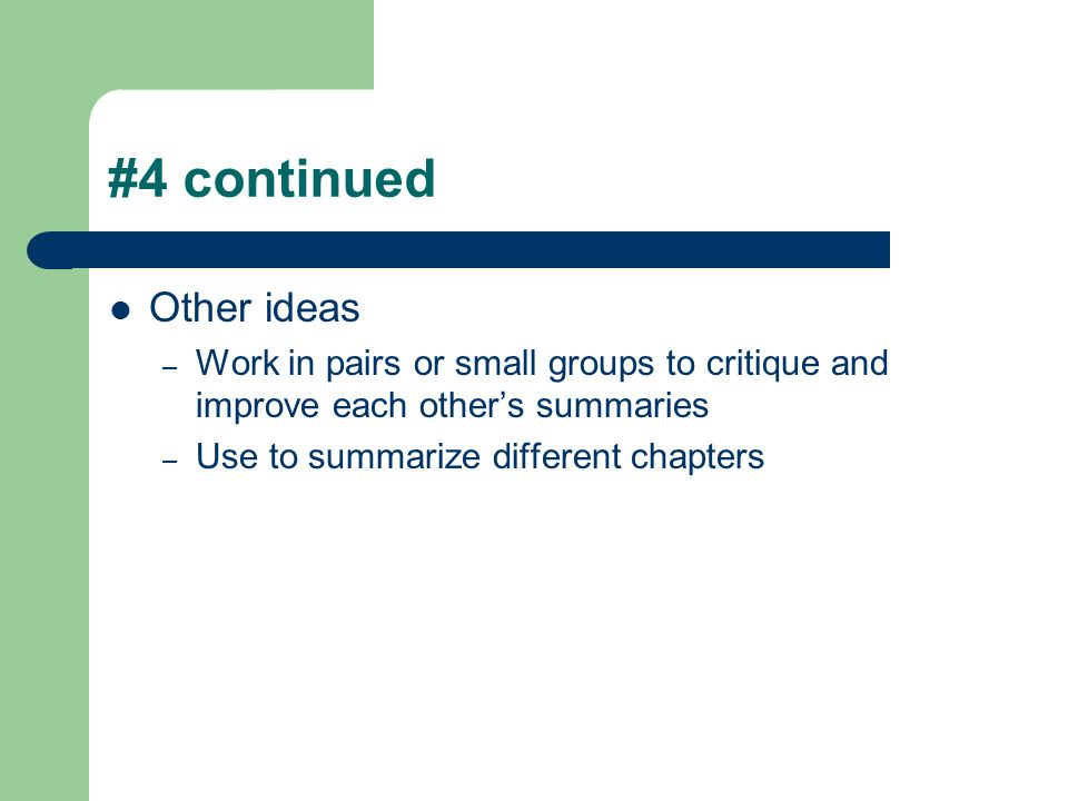 #4 continued Other ideas – Work in pairs or small groups to critique and improve each other's summaries – Use to summarize different chapters