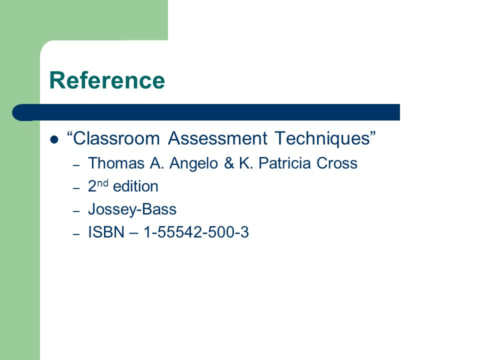 "Reference ""Classroom Assessment Techniques"" – Thomas A. Angelo & K. Patricia Cross – 2 nd edition – Jossey-Bass – ISBN – 1-55542-500-3"
