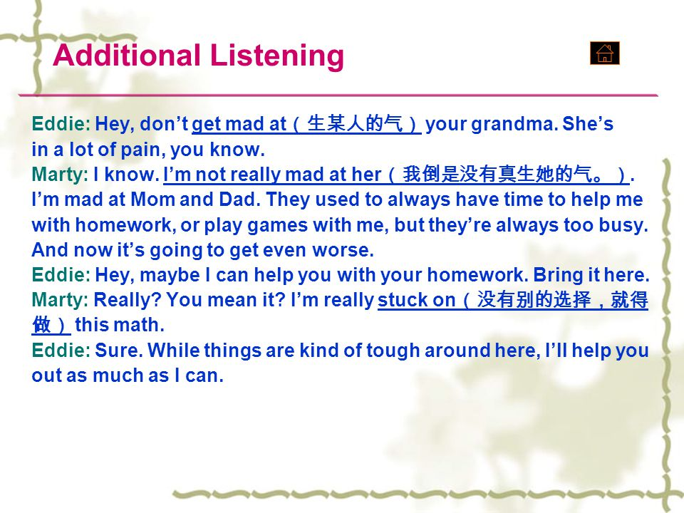 Eddie: Hey, don't get mad at (生某人的气) your grandma.