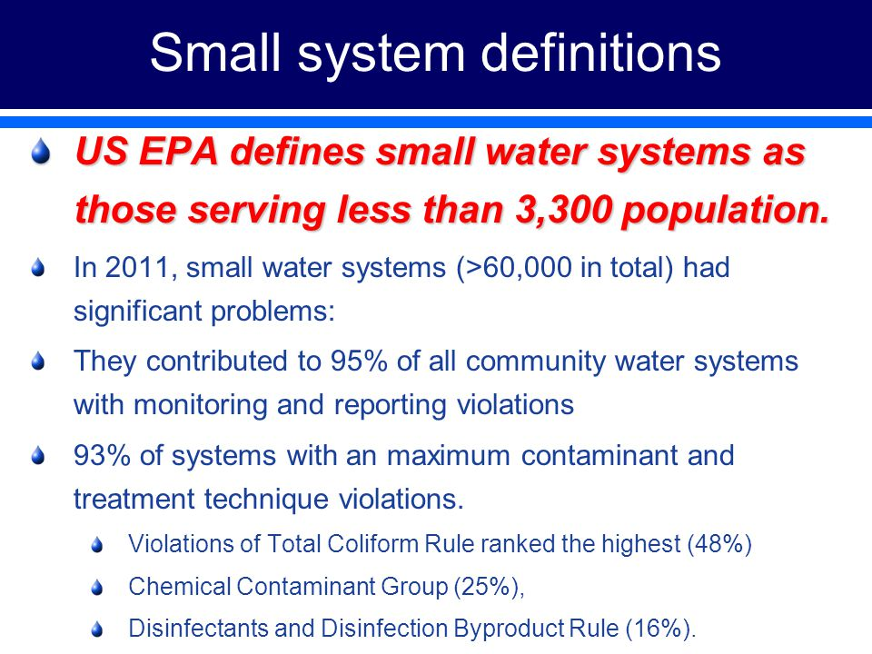 Small system definitions US EPA defines small water systems as those serving less than 3,300 population.