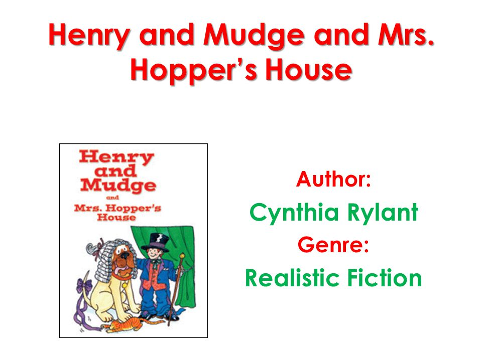 Henry and Mudge and Mrs. Hopper's House Author: Cynthia Rylant Genre: Realistic Fiction