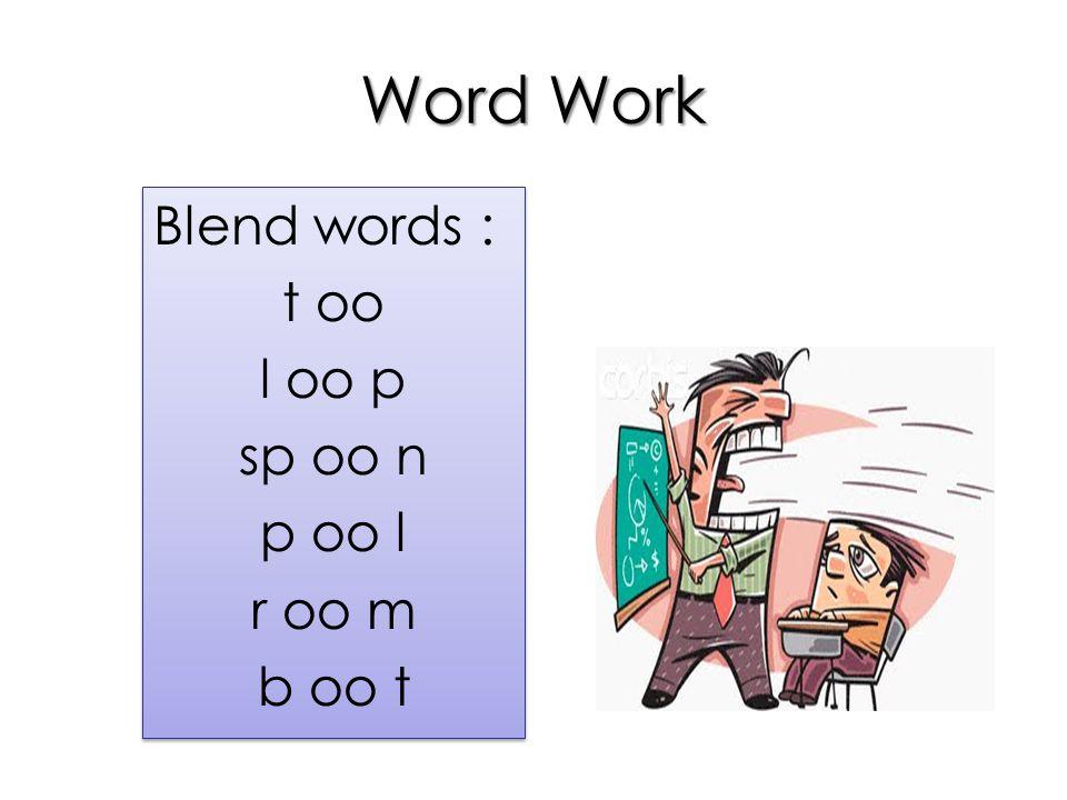 Word Work Blend words : t oo l oo p sp oo n p oo l r oo m b oo t Blend words : t oo l oo p sp oo n p oo l r oo m b oo t