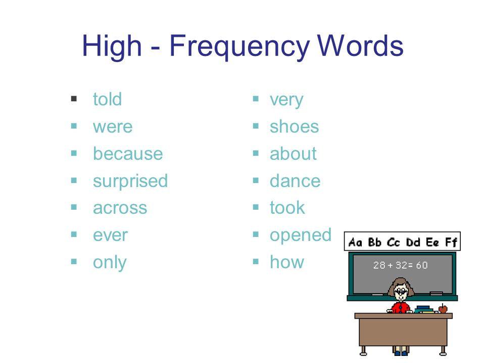 High - Frequency Words  told  were  because  surprised  across  ever  only  very  shoes  about  dance  took  opened  how