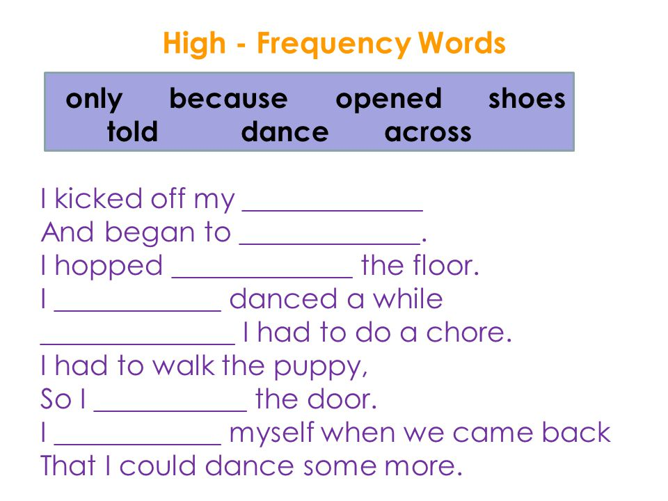 High - Frequency Words only because opened shoes told dance across I kicked off my _____________ And began to _____________.