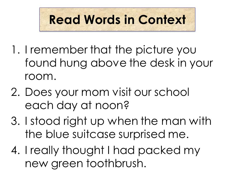 Read Words in Context 1.I remember that the picture you found hung above the desk in your room.