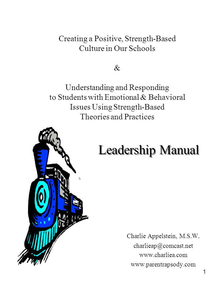 1 Leadership Manual Charlie Appelstein, M.S.W. charlieap@comcast.net www.charliea.com www.parentrapsody.com Creating a Positive, Strength-Based Cultur