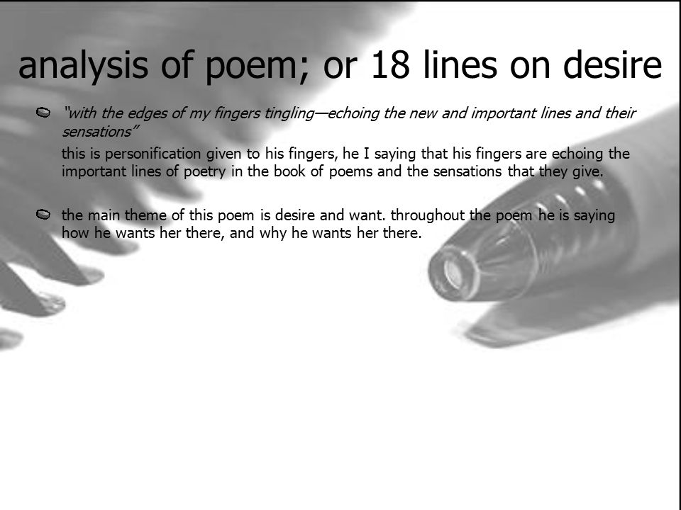 analysis of poem; or 18 lines on desire with the edges of my fingers tingling—echoing the new and important lines and their sensations this is personification given to his fingers, he I saying that his fingers are echoing the important lines of poetry in the book of poems and the sensations that they give.
