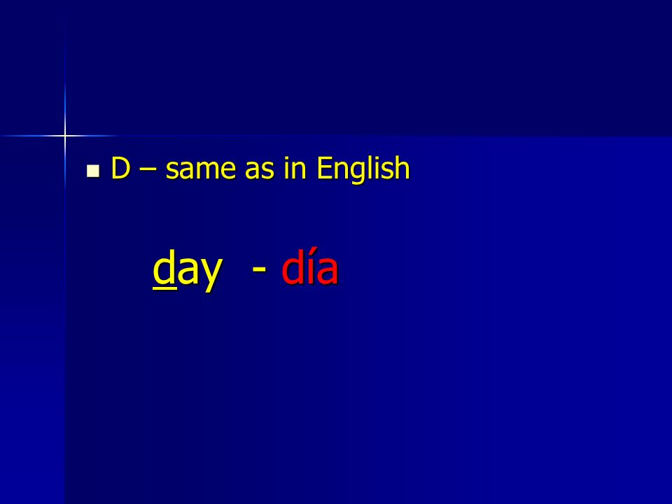 D – same as in English D – same as in English day - día