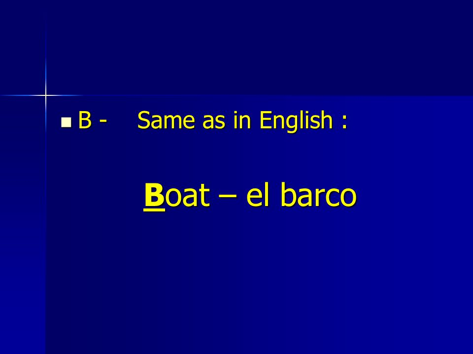 B - Same as in English : B - Same as in English : Boat – el barco