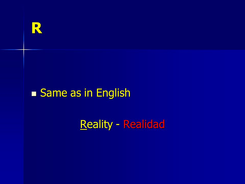 R Same as in English Same as in English Reality - Realidad