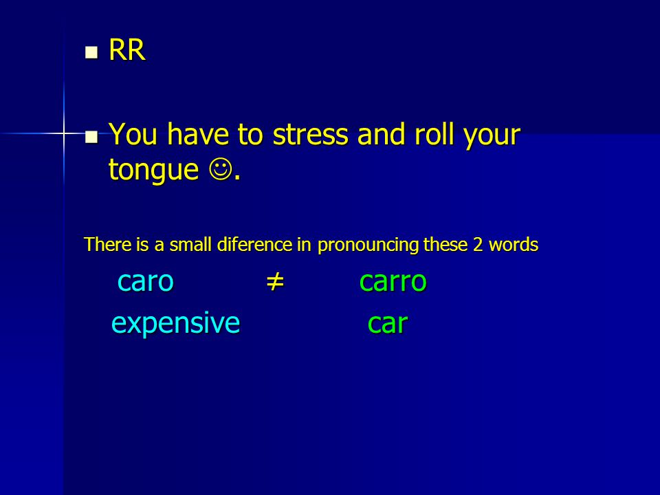 RR RR You have to stress and roll your tongue. You have to stress and roll your tongue.