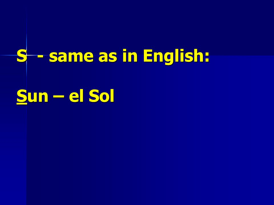 S - same as in English: Sun – el Sol