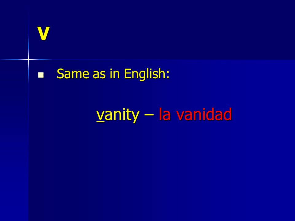 V Same as in English: Same as in English: vanity – la vanidad