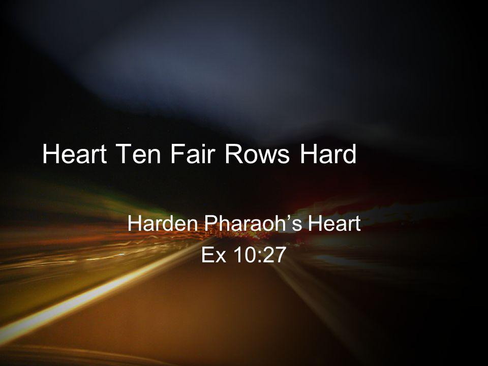 Heart Ten Fair Rows Hard Harden Pharaoh's Heart Ex 10:27