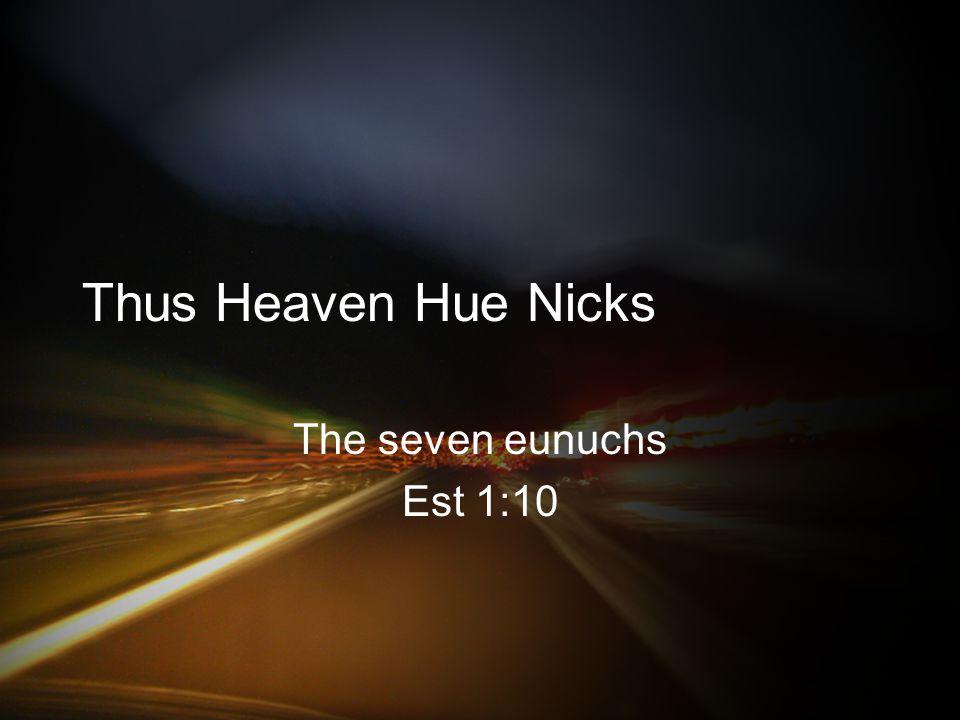 Thus Heaven Hue Nicks The seven eunuchs Est 1:10