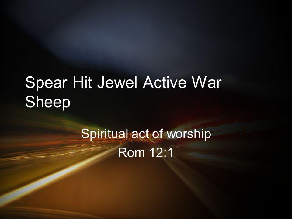Spear Hit Jewel Active War Sheep Spiritual act of worship Rom 12:1