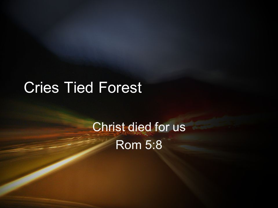 Cries Tied Forest Christ died for us Rom 5:8