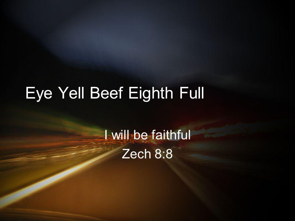 Eye Yell Beef Eighth Full I will be faithful Zech 8:8