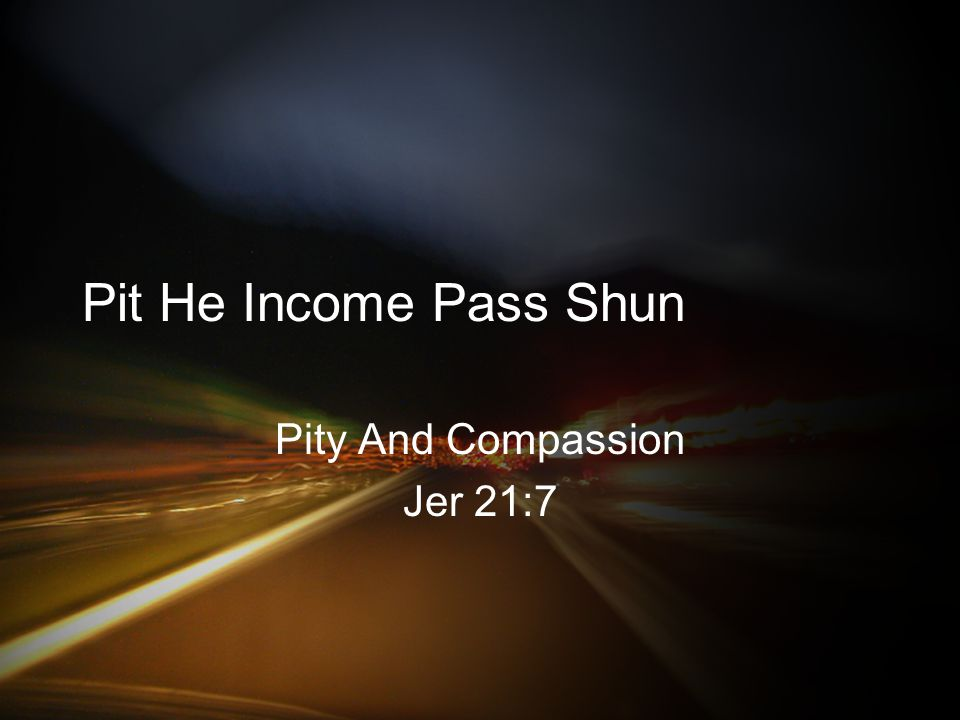 Pit He Income Pass Shun Pity And Compassion Jer 21:7