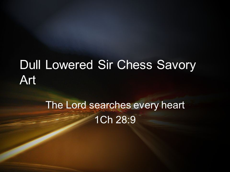 Dull Lowered Sir Chess Savory Art The Lord searches every heart 1Ch 28:9