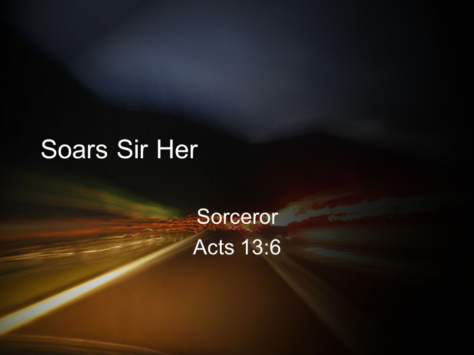 Soars Sir Her Sorceror Acts 13:6