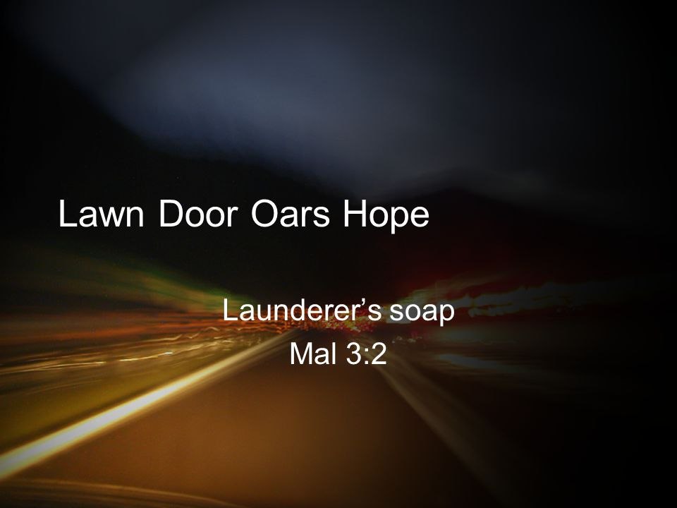 Lawn Door Oars Hope Launderer's soap Mal 3:2