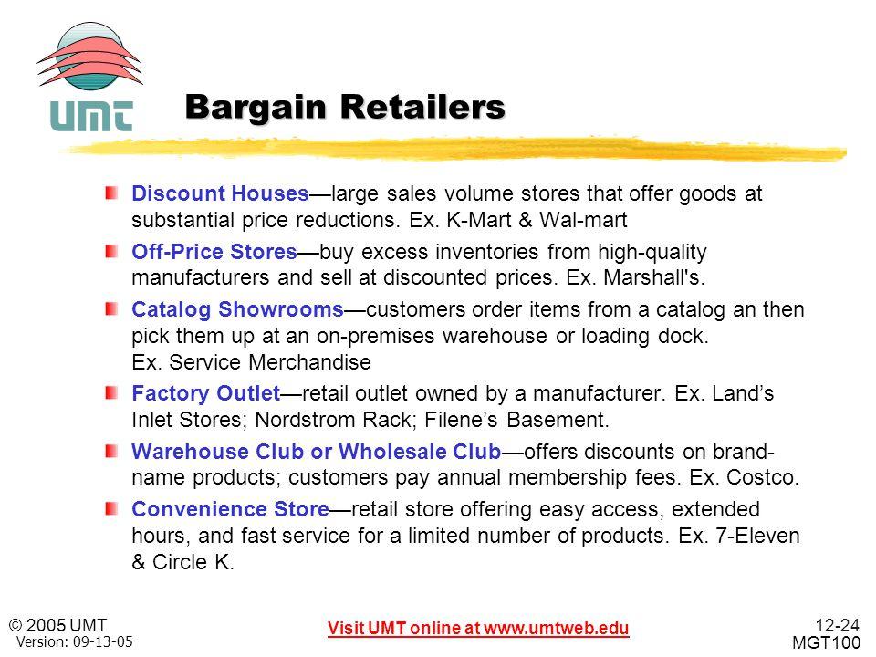 12-24 Visit UMT online at www.umtweb.edu © 2005 UMT MGT100 XP Version: 09-13-05 Bargain Retailers Discount Houses—large sales volume stores that offer