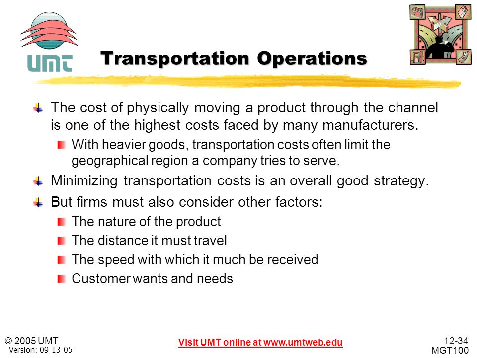 12-34 Visit UMT online at www.umtweb.edu © 2005 UMT MGT100 XP Version: 09-13-05 Transportation Operations The cost of physically moving a product thro