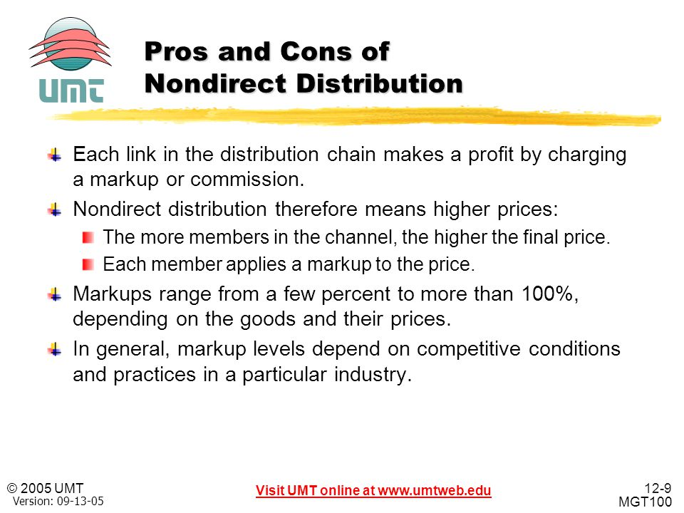 12-9 Visit UMT online at www.umtweb.edu © 2005 UMT MGT100 XP Version: 09-13-05 Pros and Cons of Nondirect Distribution Each link in the distribution c