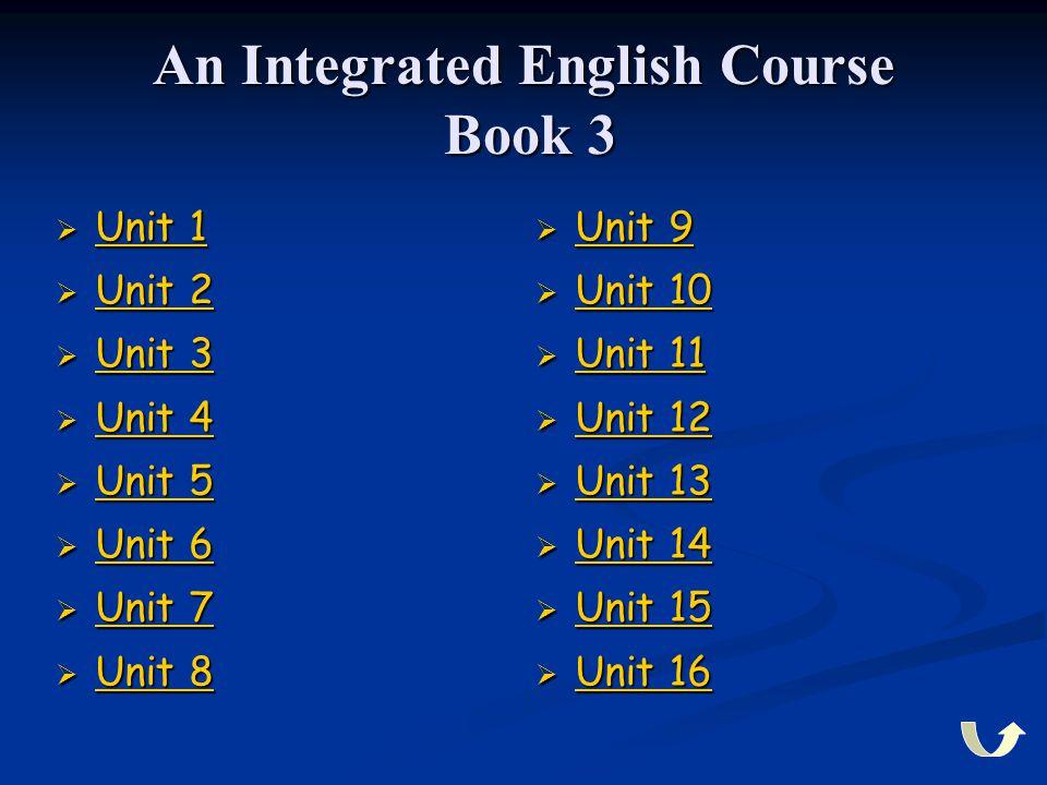 An Integrated English Course Book 3  Unit 1 Unit 1 Unit 1  Unit 2 Unit 2 Unit 2  Unit 3 Unit 3 Unit 3  Unit 4 Unit 4 Unit 4  Unit 5 Unit 5 Unit 5