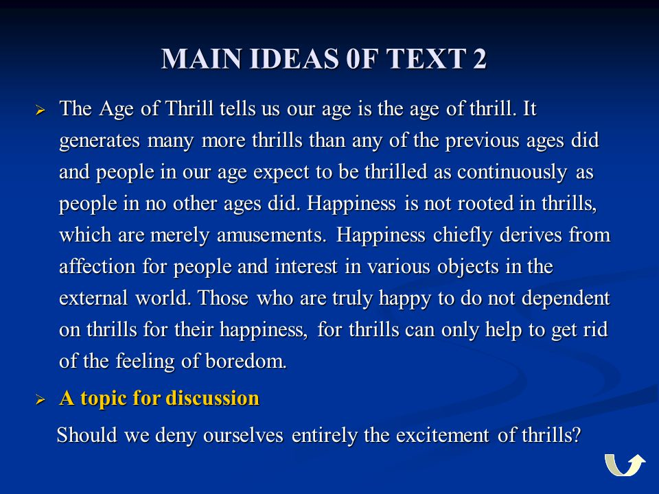 MAIN IDEAS 0F TEXT 2  The Age of Thrill tells us our age is the age of thrill. It generates many more thrills than any of the previous ages did and p