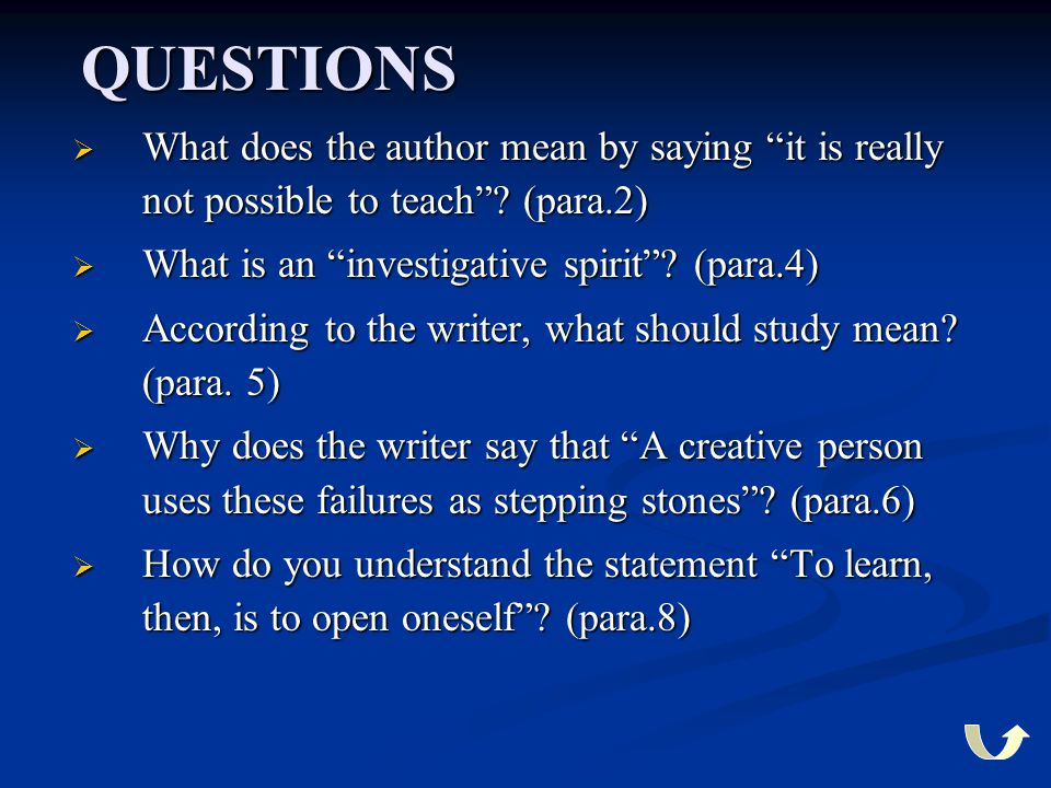"""QUESTIONS  What does the author mean by saying """"it is really not possible to teach""""? (para.2)  What is an """"investigative spirit""""? (para.4)  Accordi"""
