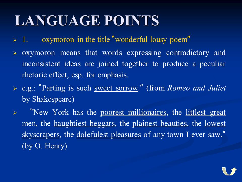 """LANGUAGE POINTS   1. oxymoron in the title """" wonderful lousy poem """"   oxymoron means that words expressing contradictory and inconsistent ideas ar"""
