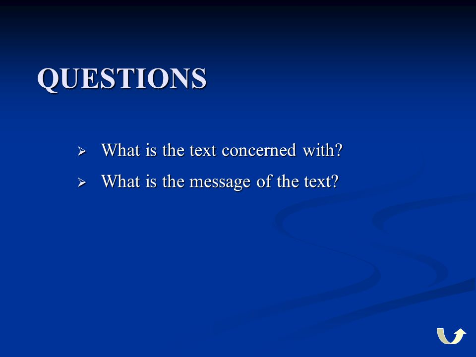 QUESTIONS  What is the text concerned with?  What is the message of the text?