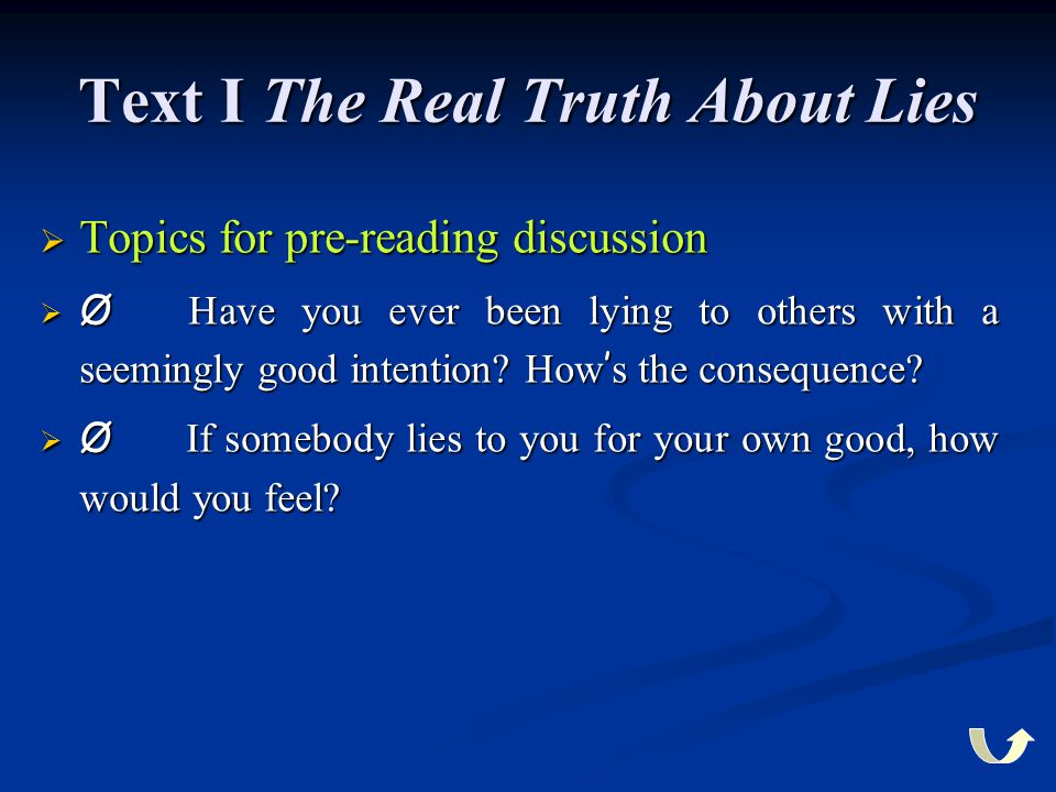 Text I The Real Truth About Lies  Topics for pre-reading discussion  Ø Have you ever been lying to others with a seemingly good intention? How ' s t