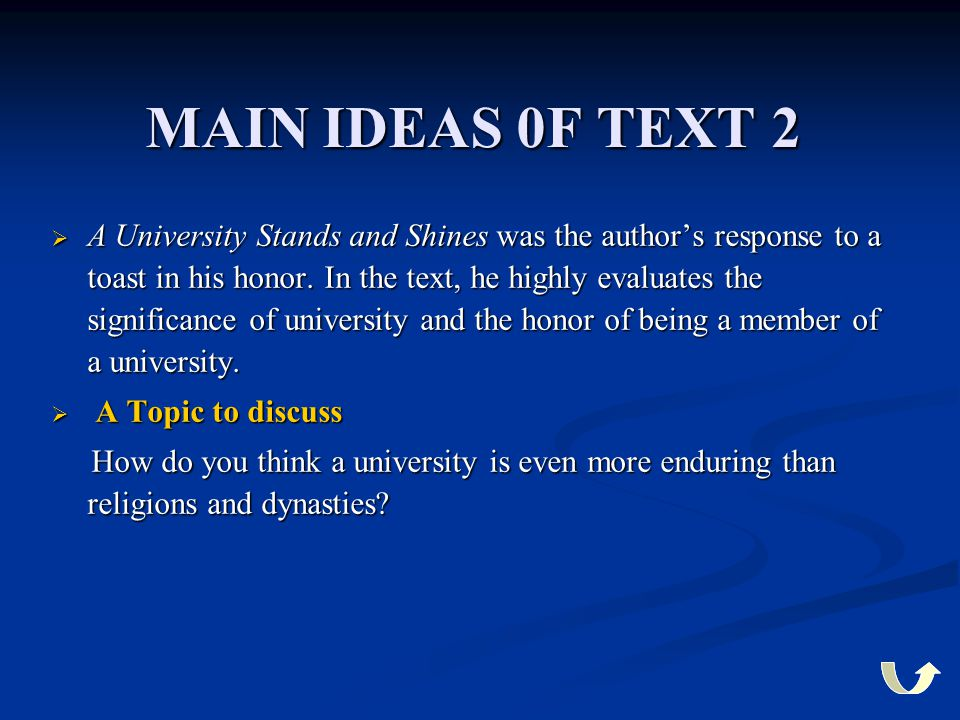 MAIN IDEAS 0F TEXT 2  A University Stands and Shines was the author's response to a toast in his honor. In the text, he highly evaluates the signific