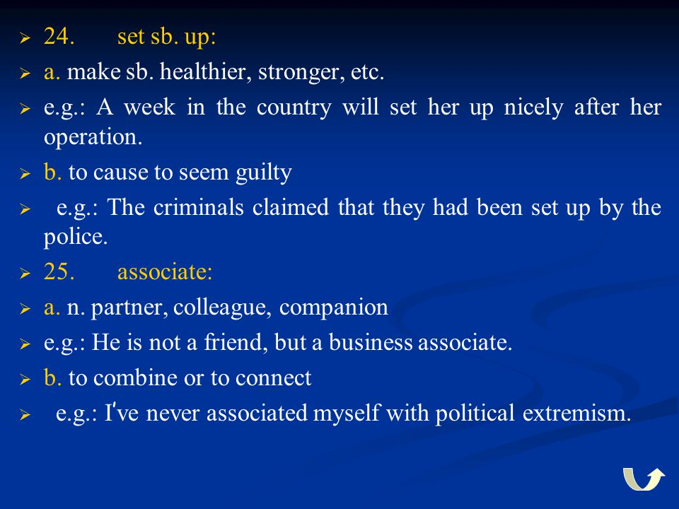   24. set sb. up:   a. make sb. healthier, stronger, etc.   e.g.: A week in the country will set her up nicely after her operation.   b. to ca