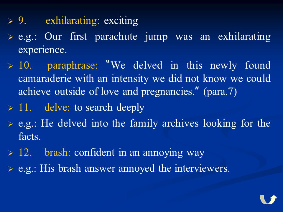 """  9. exhilarating: exciting   e.g.: Our first parachute jump was an exhilarating experience.   10. paraphrase: """" We delved in this newly found c"""
