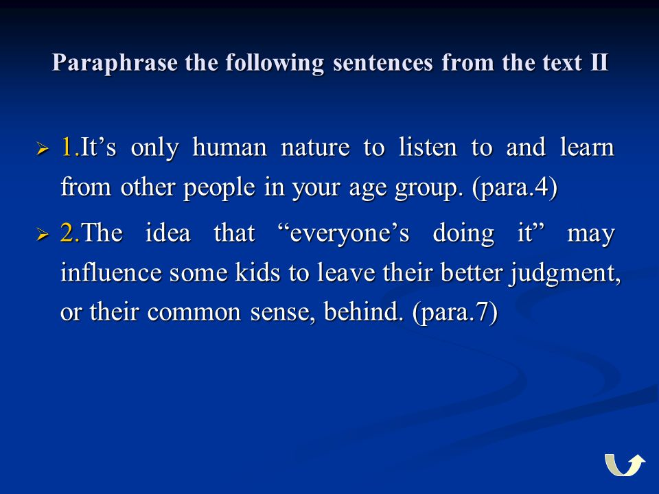 Paraphrase the following sentences from the text II  1.It's only human nature to listen to and learn from other people in your age group. (para.4) 