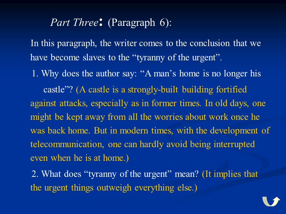 """: Part Three : (Paragraph 6): In this paragraph, the writer comes to the conclusion that we have become slaves to the """"tyranny of the urgent"""". 1. Why"""