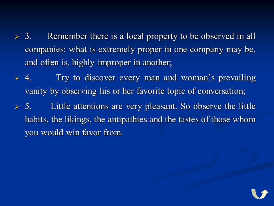  3. Remember there is a local property to be observed in all companies: what is extremely proper in one company may be, and often is, highly improper