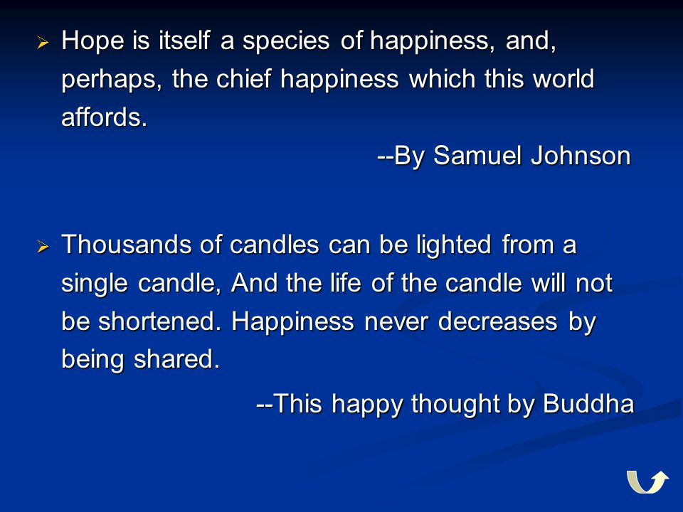  Hope is itself a species of happiness, and, perhaps, the chief happiness which this world affords. --By Samuel Johnson  Thousands of candles can be